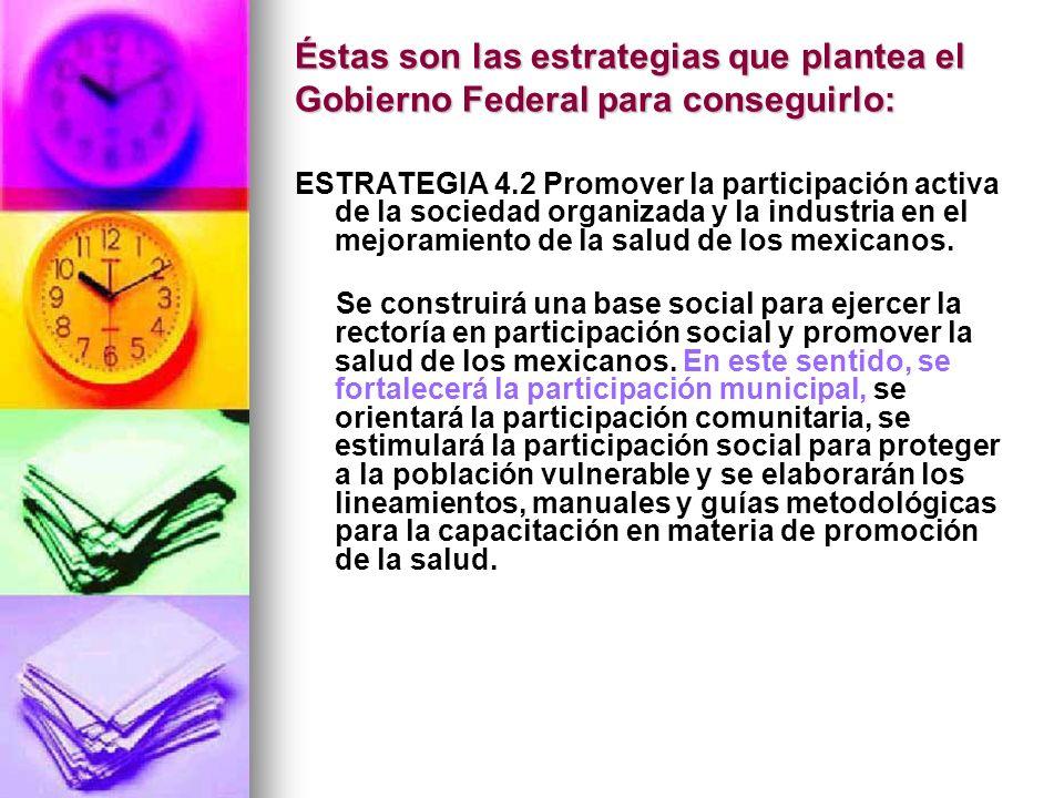 Éstas son las estrategias que plantea el Gobierno Federal para conseguirlo: ESTRATEGIA 4.2 Promover la participación activa de la sociedad organizada
