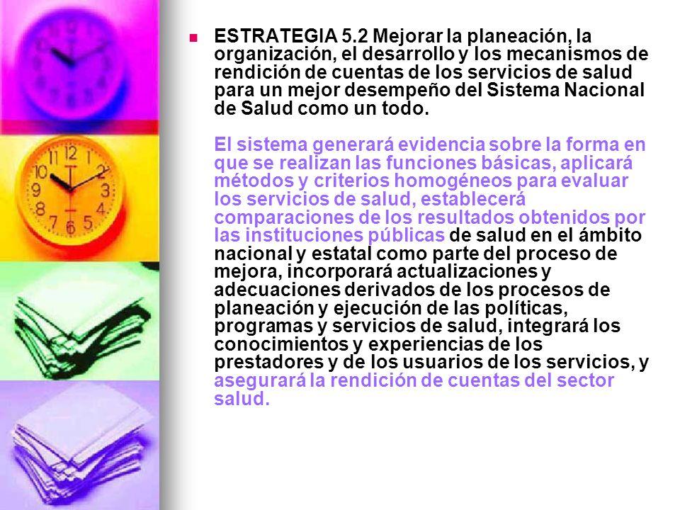 ESTRATEGIA 5.2 Mejorar la planeación, la organización, el desarrollo y los mecanismos de rendición de cuentas de los servicios de salud para un mejor