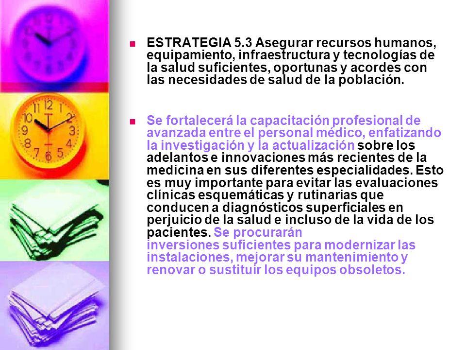 ESTRATEGIA 5.3 Asegurar recursos humanos, equipamiento, infraestructura y tecnologías de la salud suficientes, oportunas y acordes con las necesidades