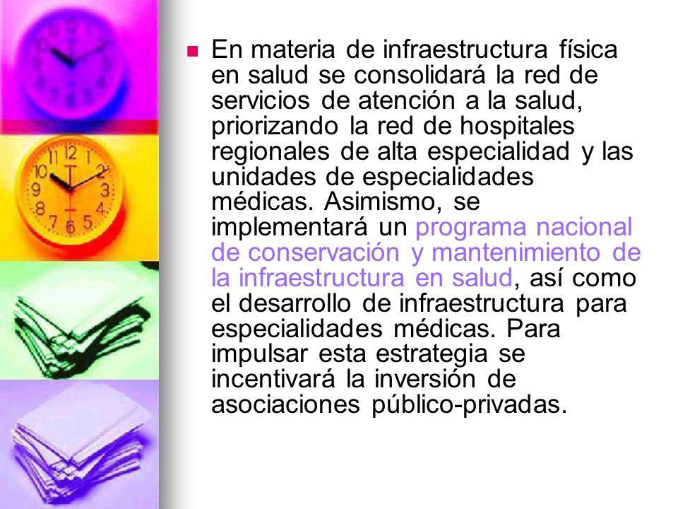 En materia de infraestructura física en salud se consolidará la red de servicios de atención a la salud, priorizando la red de hospitales regionales d