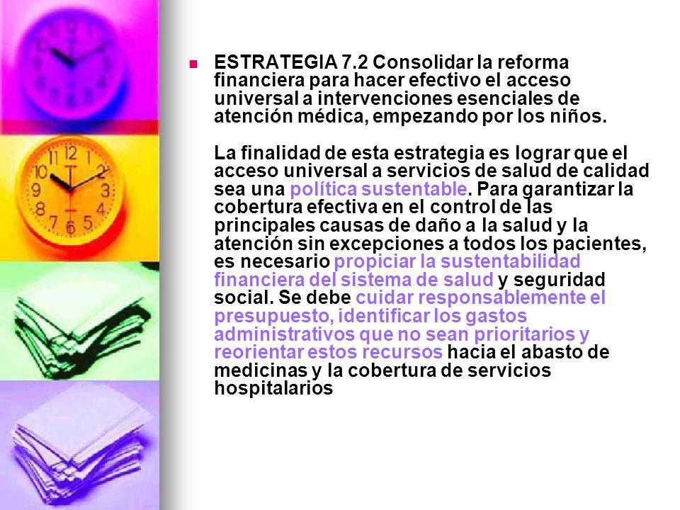 ESTRATEGIA 7.2 Consolidar la reforma financiera para hacer efectivo el acceso universal a intervenciones esenciales de atención médica, empezando por