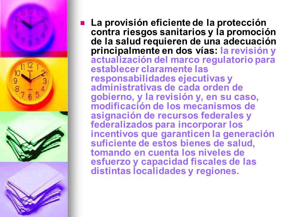 La provisión eficiente de la protección contra riesgos sanitarios y la promoción de la salud requieren de una adecuación principalmente en dos vías: l