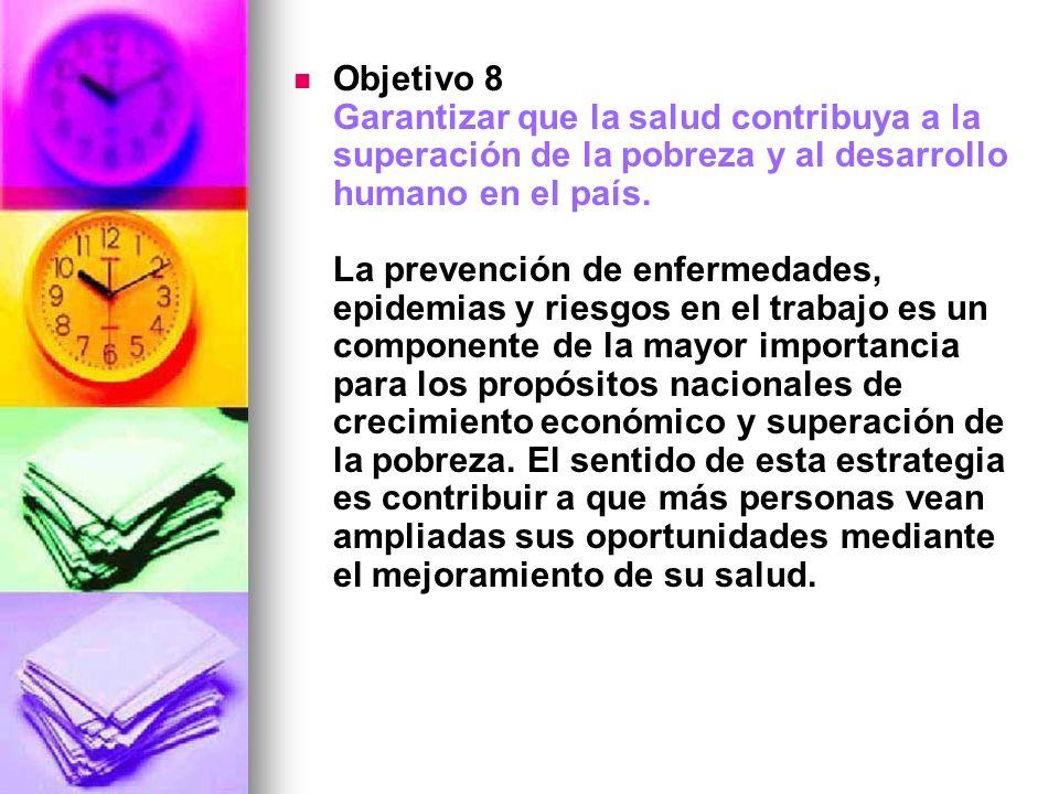 Objetivo 8 Garantizar que la salud contribuya a la superación de la pobreza y al desarrollo humano en el país. La prevención de enfermedades, epidemia