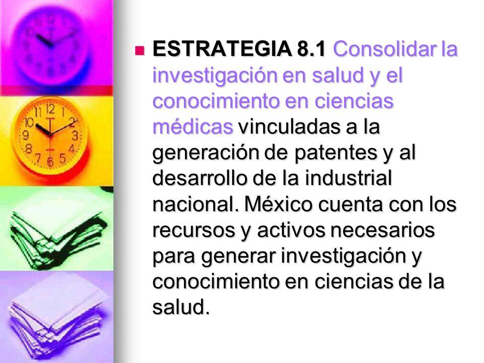 ESTRATEGIA 8.1 Consolidar la investigación en salud y el conocimiento en ciencias médicas vinculadas a la generación de patentes y al desarrollo de la