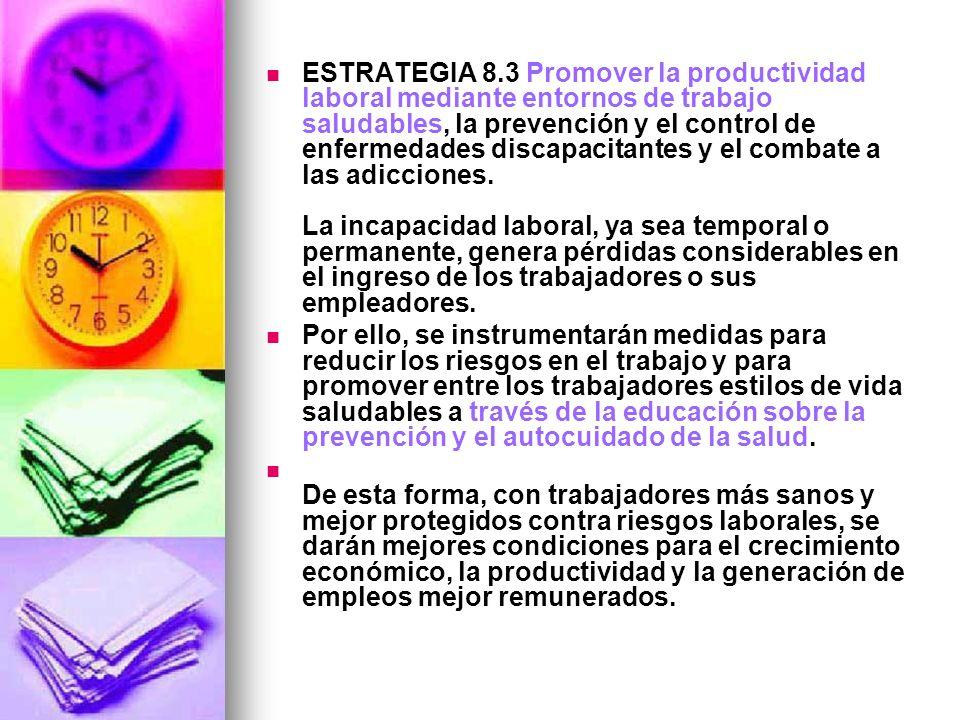 ESTRATEGIA 8.3 Promover la productividad laboral mediante entornos de trabajo saludables, la prevención y el control de enfermedades discapacitantes y