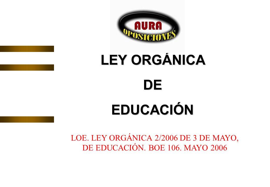 LEY ORGÁNICA DEEDUCACIÓN LOE. LEY ORGÁNICA 2/2006 DE 3 DE MAYO, DE EDUCACIÓN. BOE 106. MAYO 2006