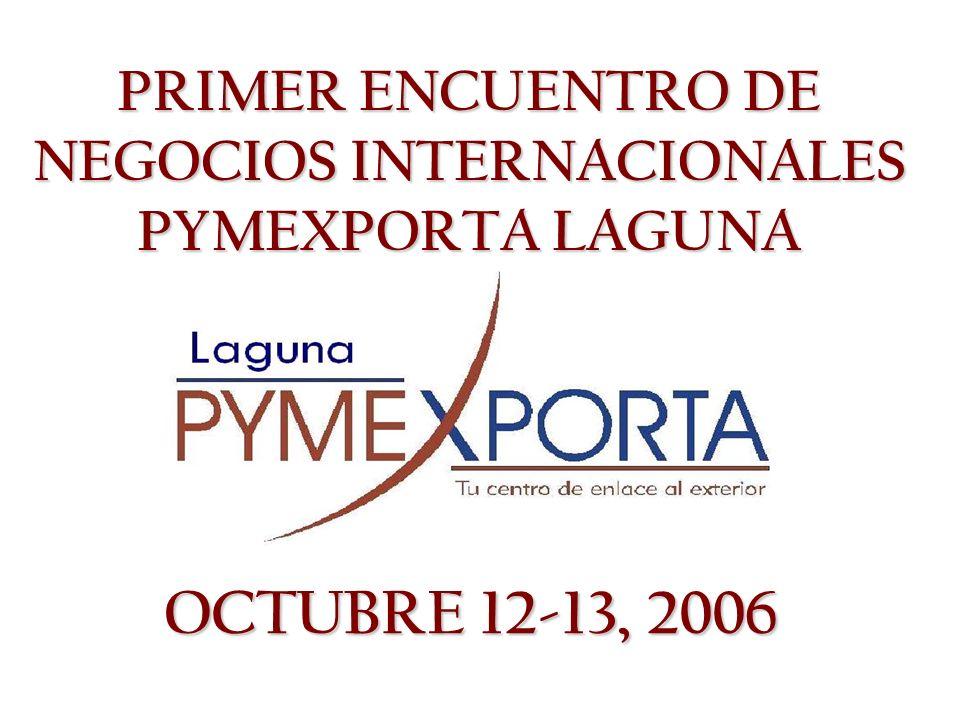 PRIMER ENCUENTRO DE NEGOCIOS INTERNACIONALES PYMEXPORTA LAGUNA OCTUBRE 12-13, 2006