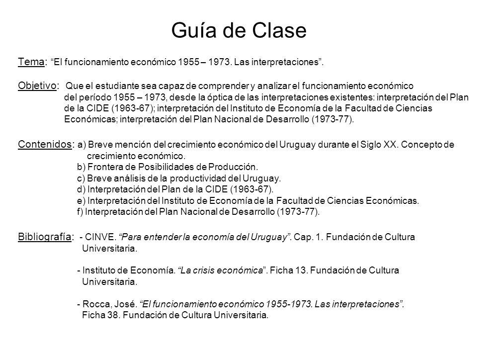 Guía de Clase Tema: El funcionamiento económico 1955 – 1973. Las interpretaciones. Objetivo: Que el estudiante sea capaz de comprender y analizar el f