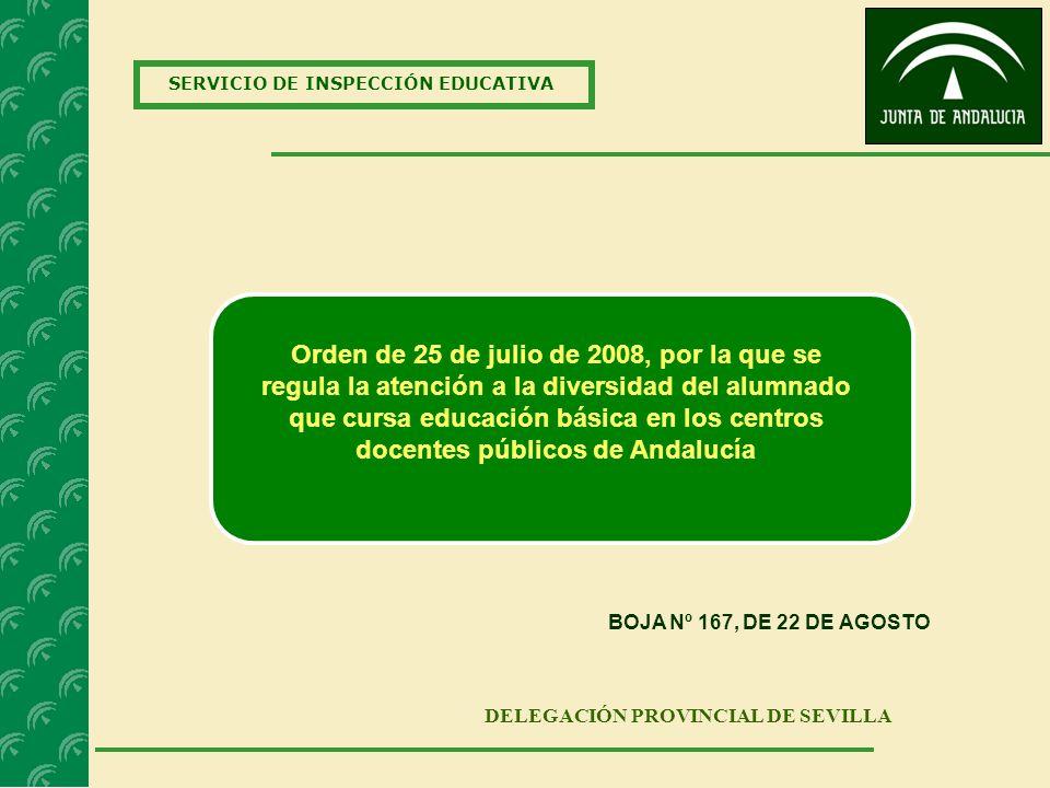 SERVICIO DE INSPECCIÓN EDUCATIVA DELEGACIÓN PROVINCIAL DE SEVILLA Orden de 25 de julio de 2008, por la que se regula la atención a la diversidad del a