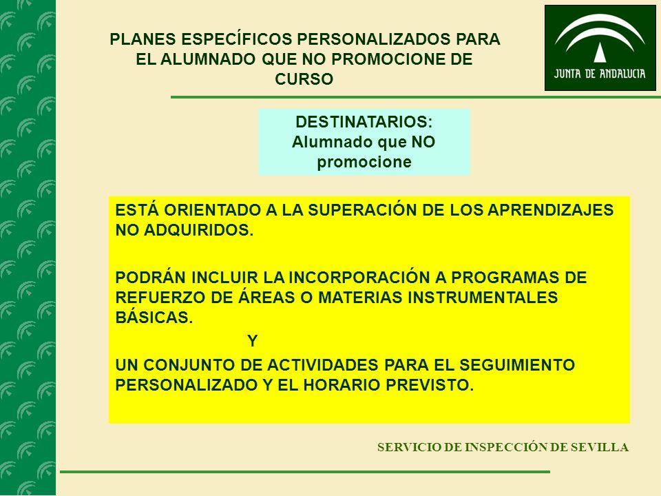 SERVICIO DE INSPECCIÓN DE SEVILLA PLANES ESPECÍFICOS PERSONALIZADOS PARA EL ALUMNADO QUE NO PROMOCIONE DE CURSO DESTINATARIOS: Alumnado que NO promoci
