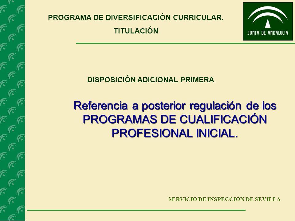 SERVICIO DE INSPECCIÓN DE SEVILLA Referencia a posterior regulación de los PROGRAMAS DE CUALIFICACIÓN PROFESIONAL INICIAL. PROGRAMA DE DIVERSIFICACIÓN