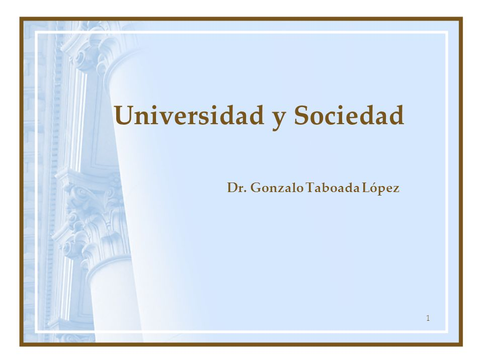 1 Universidad y Sociedad Dr. Gonzalo Taboada López