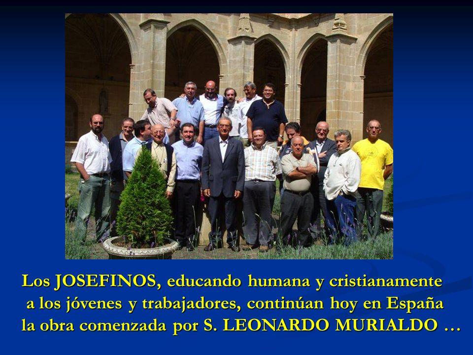 Los JOSEFINOS, educando humana y cristianamente a los jóvenes y trabajadores, continúan hoy en España la obra comenzada por S. LEONARDO MURIALDO …