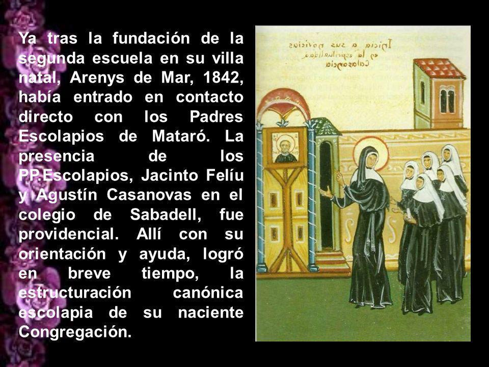 Sabadell (Barcelona), significó el injerto de su obra educativa en la Escuela Pía. Sabemos, que por lo menos desde 1837, se sentía totalmente identifi