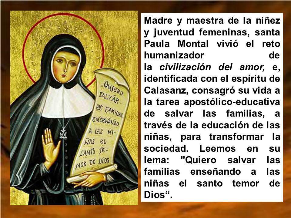 El trazado de la fisonomía espiritual de Madre Paula Montal comprende dos facetas: su participación en la espiritualidad calasancia y su peculiar cari