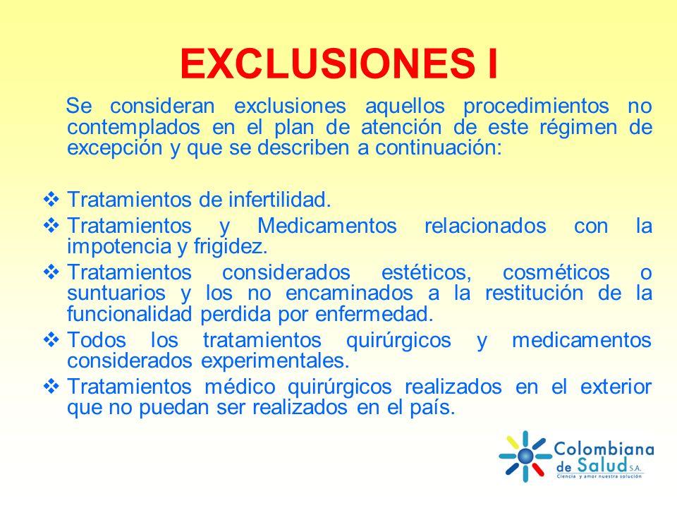 EXCLUSIONES I Se consideran exclusiones aquellos procedimientos no contemplados en el plan de atención de este régimen de excepción y que se describen