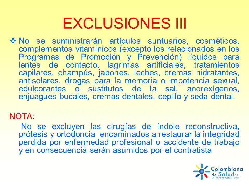 EXCLUSIONES III No se suministrarán artículos suntuarios, cosméticos, complementos vitamínicos (excepto los relacionados en los Programas de Promoción