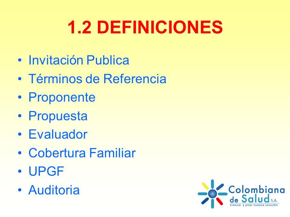 1.2 DEFINICIONES Invitación Publica Términos de Referencia Proponente Propuesta Evaluador Cobertura Familiar UPGF Auditoria