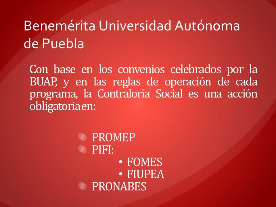 Benemérita Universidad Autónoma de Puebla Con base en los convenios celebrados por la BUAP, y en las reglas de operación de cada programa, la Contralo