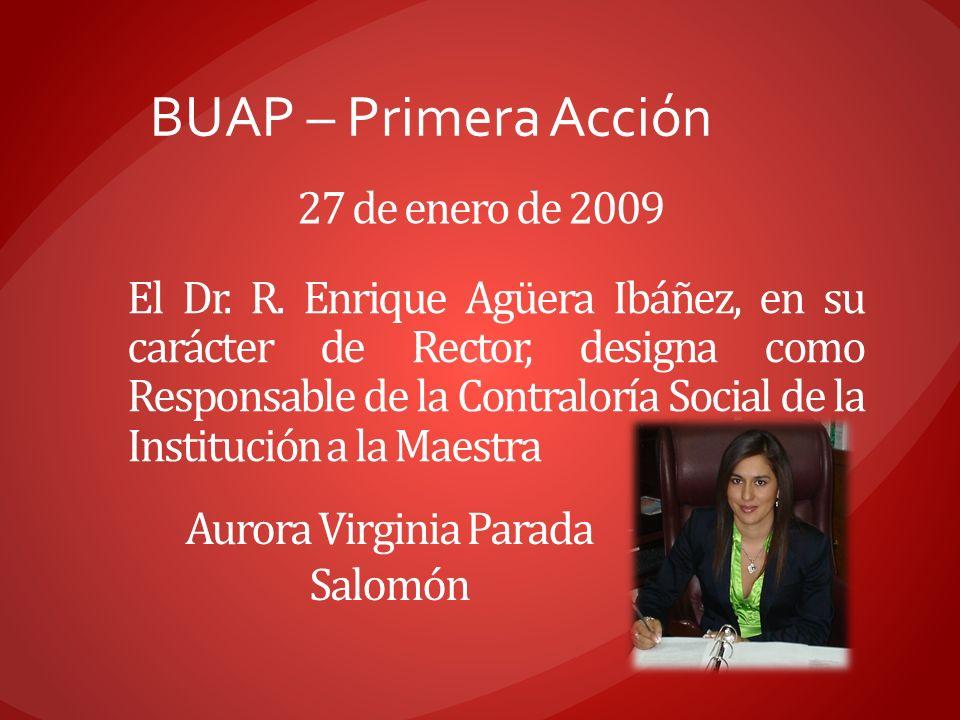 BUAP – Primera Acción El Dr. R. Enrique Agüera Ibáñez, en su carácter de Rector, designa como Responsable de la Contraloría Social de la Institución a