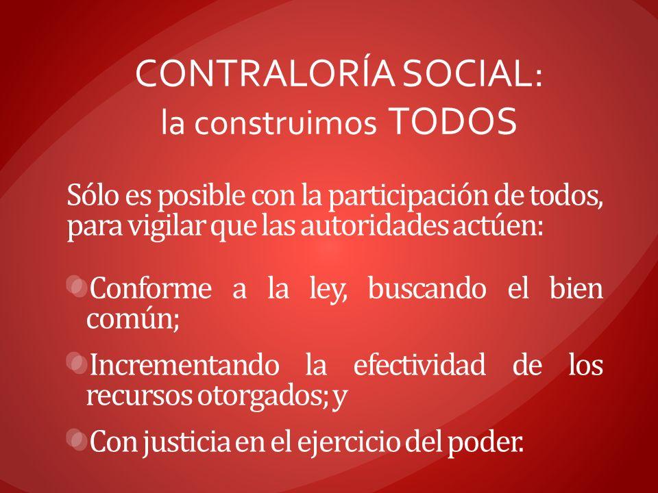 Sólo es posible con la participación de todos, para vigilar que las autoridades actúen: Conforme a la ley, buscando el bien común; Incrementando la ef