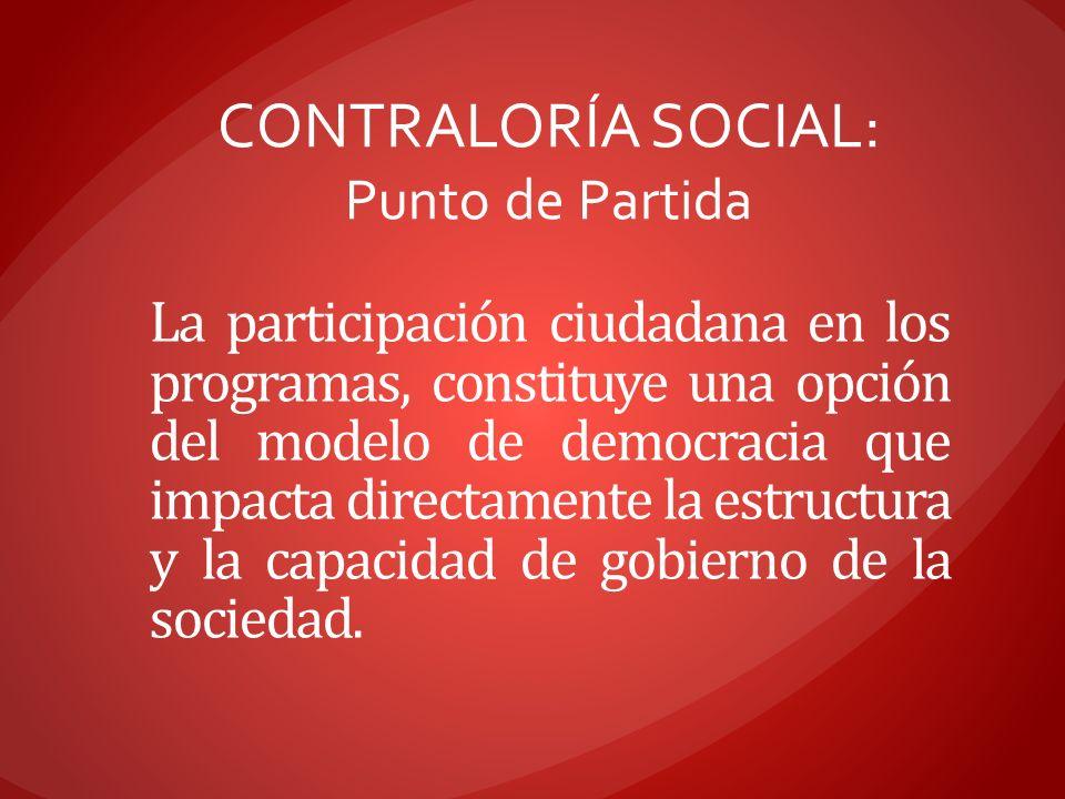 La participación ciudadana en los programas, constituye una opción del modelo de democracia que impacta directamente la estructura y la capacidad de g