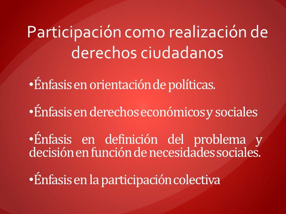 Énfasis en orientación de políticas. Énfasis en derechos económicos y sociales Énfasis en definición del problema y decisión en función de necesidades