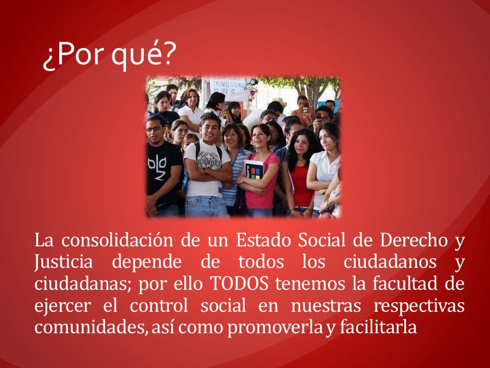 La consolidación de un Estado Social de Derecho y Justicia depende de todos los ciudadanos y ciudadanas; por ello TODOS tenemos la facultad de ejercer