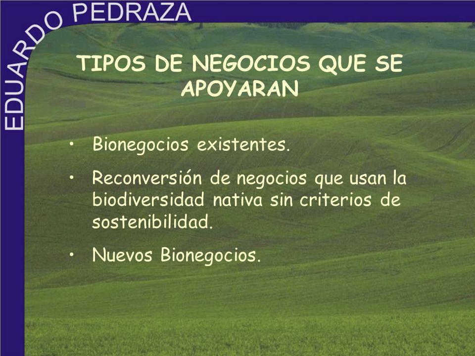 TIPOS DE NEGOCIOS QUE SE APOYARAN Bionegocios existentes. Reconversión de negocios que usan la biodiversidad nativa sin criterios de sostenibilidad. N