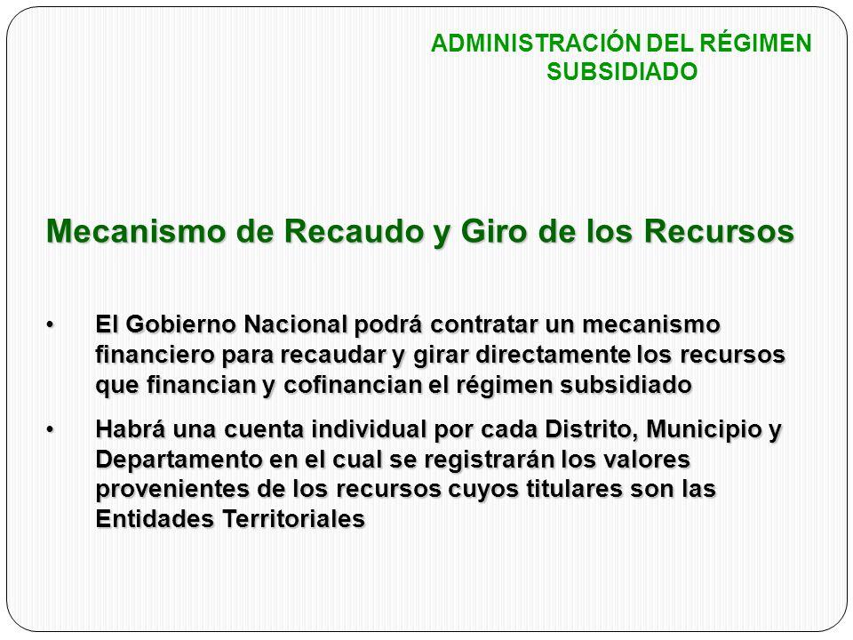 Mecanismo de Recaudo y Giro de los Recursos El Gobierno Nacional podrá contratar un mecanismo financiero para recaudar y girar directamente los recurs