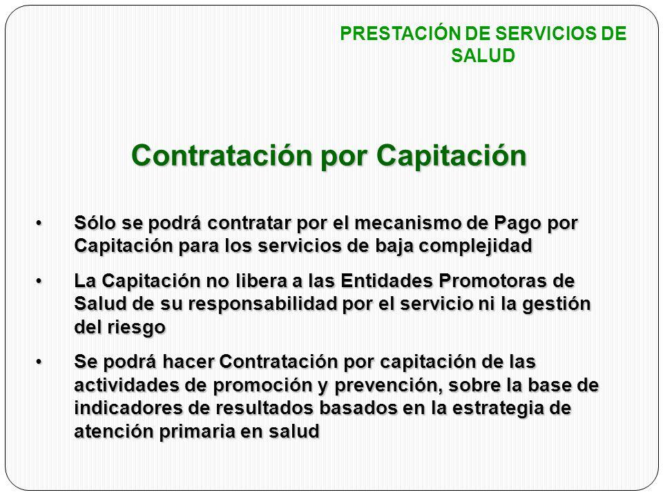 Contratación por Capitación Sólo se podrá contratar por el mecanismo de Pago por Capitación para los servicios de baja complejidadSólo se podrá contra