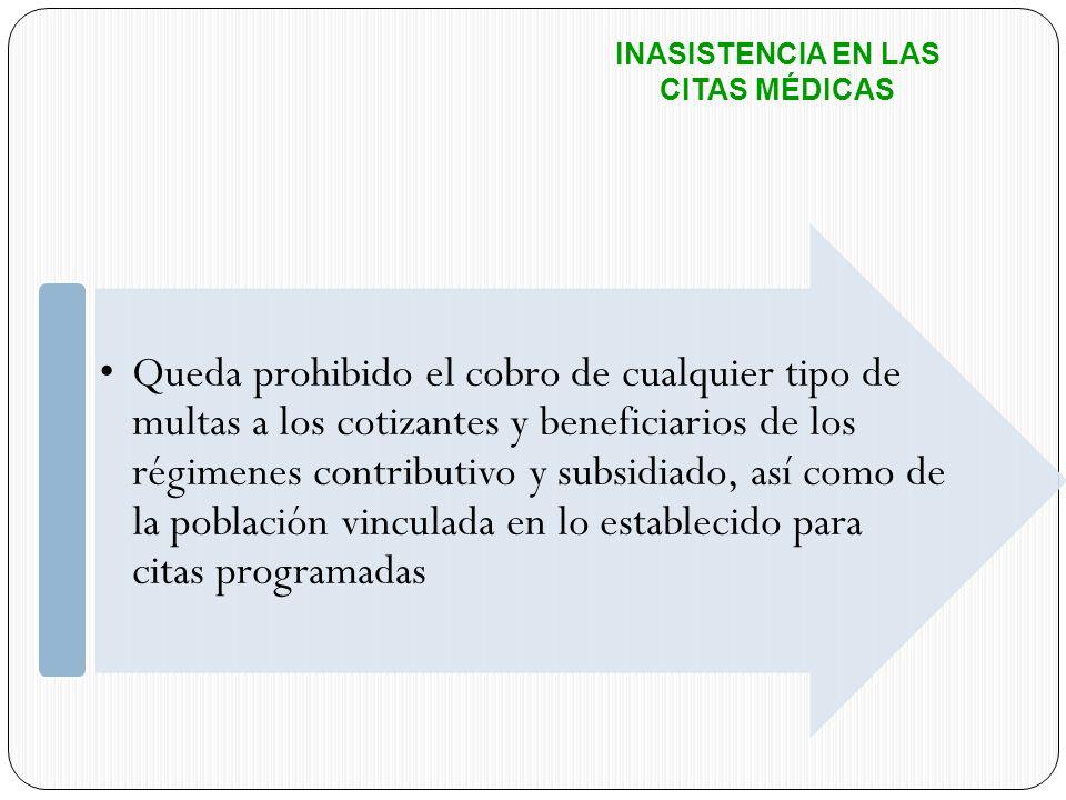 Queda prohibido el cobro de cualquier tipo de multas a los cotizantes y beneficiarios de los régimenes contributivo y subsidiado, así como de la pobla