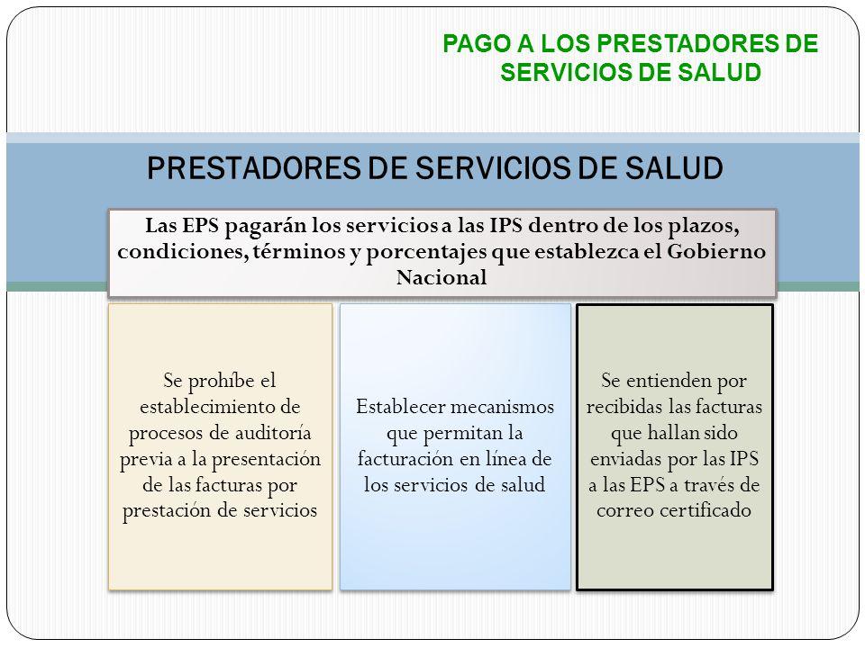 PAGO A LOS PRESTADORES DE SERVICIOS DE SALUD PRESTADORES DE SERVICIOS DE SALUD Las EPS pagarán los servicios a las IPS dentro de los plazos, condicion