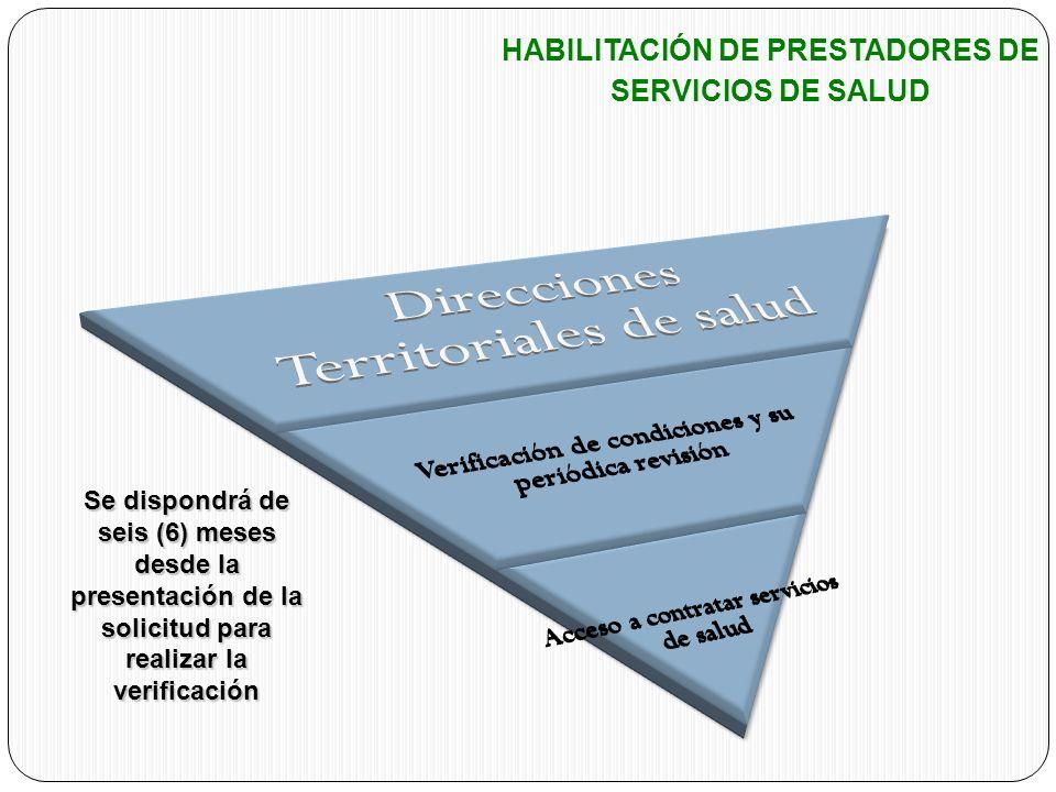 HABILITACIÓN DE PRESTADORES DE SERVICIOS DE SALUD Se dispondrá de seis (6) meses desde la presentación de la solicitud para realizar la verificación