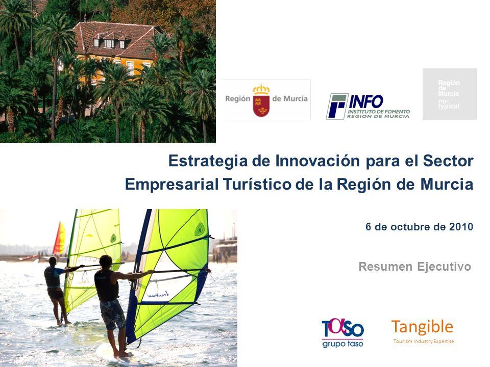 Haga clic para modificar el estilo de título del patrón 1 1 Estrategia de Innovación para el Sector Empresarial Turístico de la Región de Murcia 6 de octubre de 2010 Tangible Tourism Industry Expertise Resumen Ejecutivo