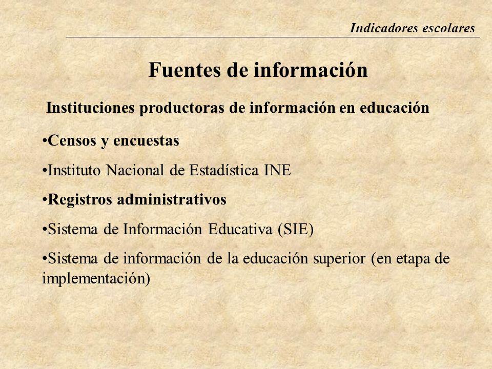 Indicadores escolares Fuentes de información Las fuentes de información son importantes pues determinan la viabilidad o no de construir un indicador L