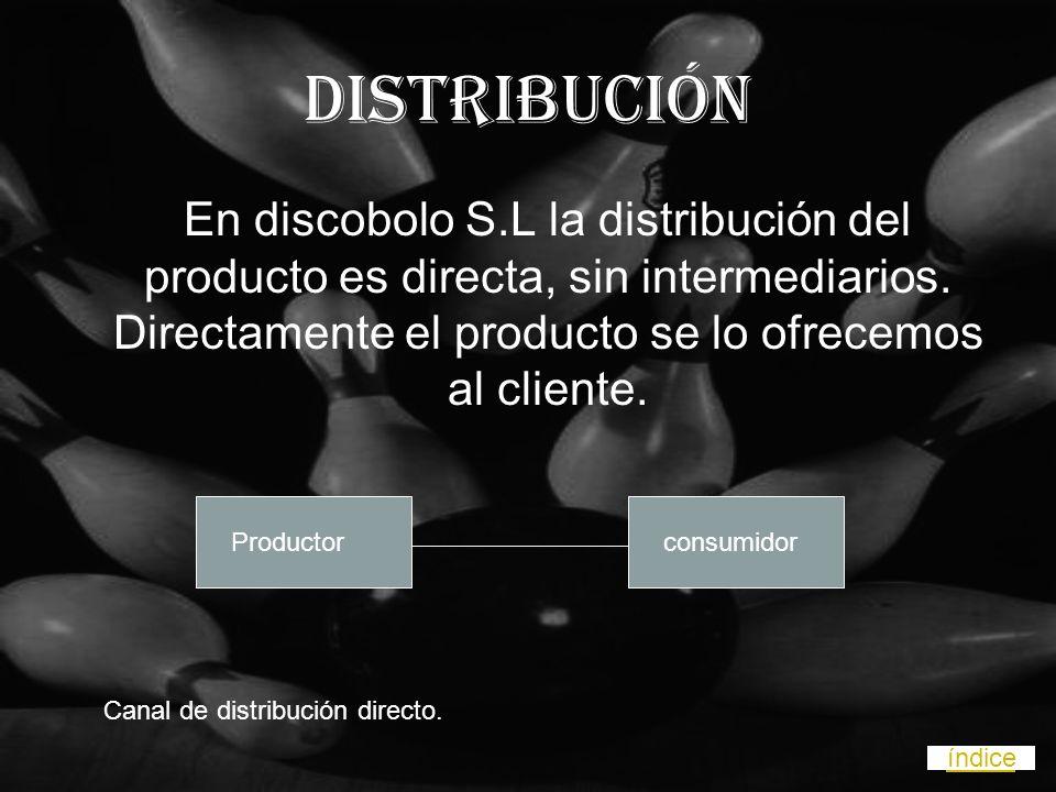 DISTRIBUCIÓN En discobolo S.L la distribución del producto es directa, sin intermediarios.