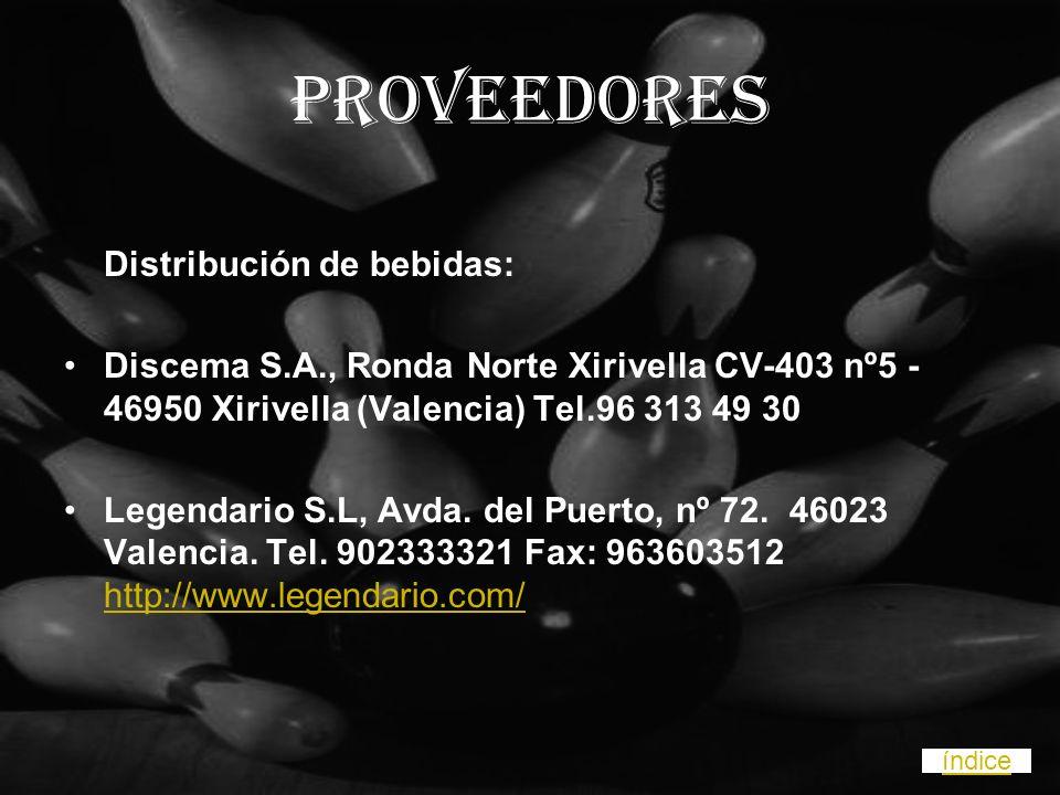 Proveedores Distribución de bebidas: Discema S.A., Ronda Norte Xirivella CV-403 nº5 - 46950 Xirivella (Valencia) Tel.96 313 49 30 Legendario S.L, Avda.