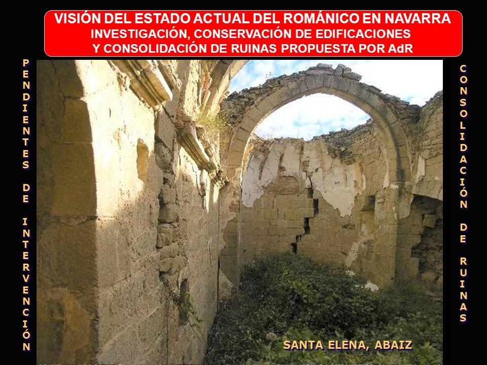 VISIÓN DEL ESTADO ACTUAL DEL ROMÁNICO EN NAVARRA INVESTIGACIÓN, CONSERVACIÓN DE EDIFICACIONES Y CONSOLIDACIÓN DE RUINAS PROPUESTA POR AdR PENDIENTESDE
