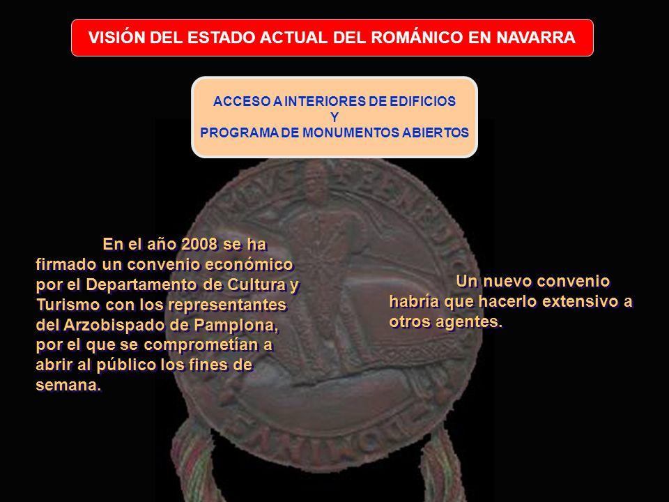 VISIÓN DEL ESTADO ACTUAL DEL ROMÁNICO EN NAVARRA ACCESO A INTERIORES DE EDIFICIOS Y PROGRAMA DE MONUMENTOS ABIERTOS Un nuevo convenio habría que hacer