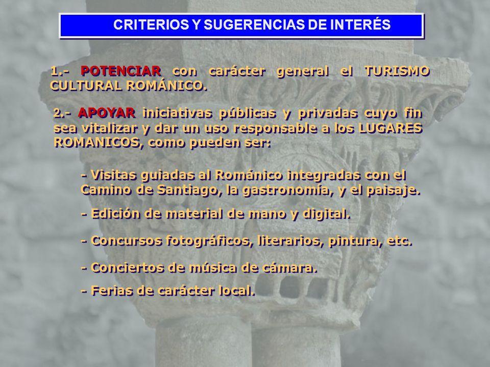 CRITERIOS Y SUGERENCIAS DE INTERÉS 1.- POTENCIAR con carácter general el TURISMO CULTURAL ROMÁNICO. 2.- APOYAR iniciativas públicas y privadas cuyo fi