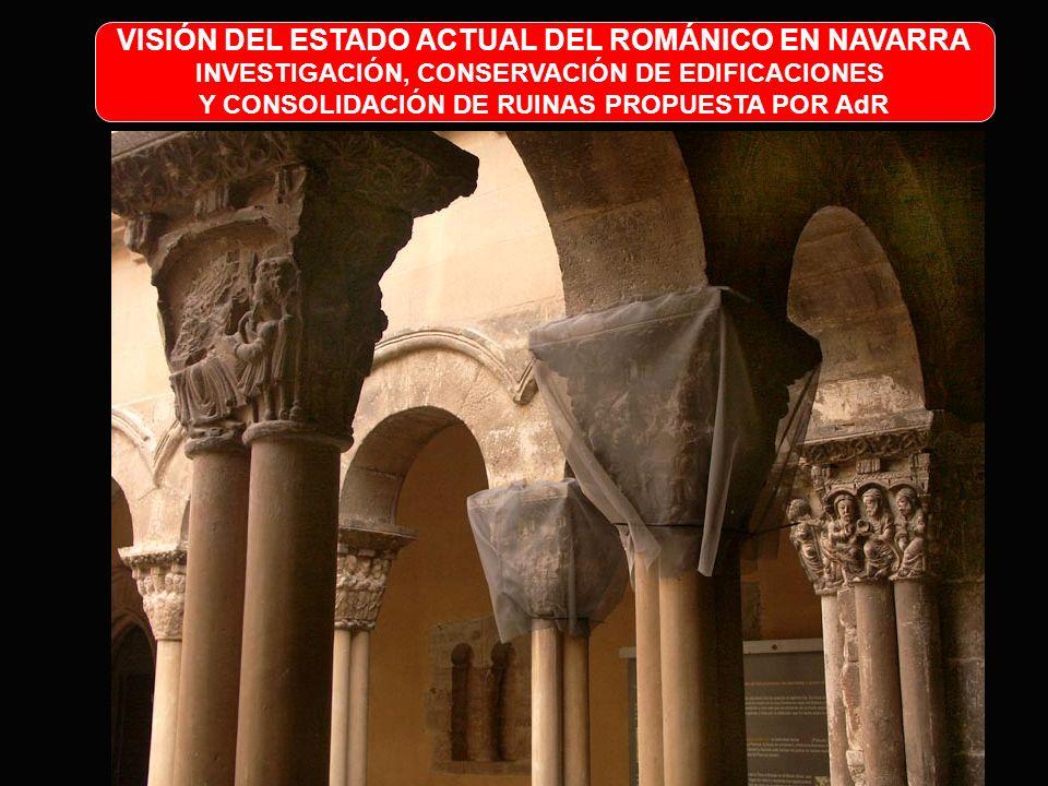 VISIÓN DEL ESTADO ACTUAL DEL ROMÁNICO EN NAVARRA INVESTIGACIÓN, CONSERVACIÓN DE EDIFICACIONES Y CONSOLIDACIÓN DE RUINAS PROPUESTA POR AdR DE INTERÉS P