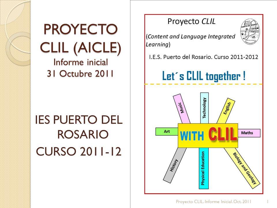 PROYECTO CLIL (AICLE) Informe inicial 31 Octubre 2011 IES PUERTO DEL ROSARIO CURSO 2011-12 1Proyecto CLIL.