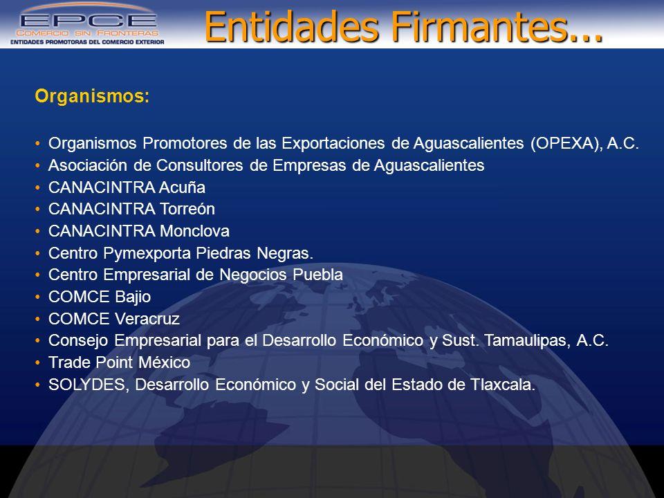 Entidades Firmantes... Organismos: Organismos Promotores de las Exportaciones de Aguascalientes (OPEXA), A.C. Asociación de Consultores de Empresas de