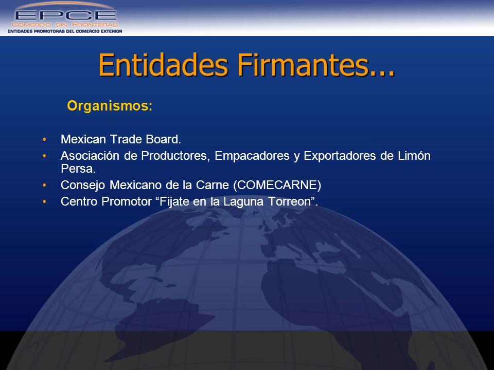 Entidades Firmantes... Organismos: Mexican Trade Board. Asociación de Productores, Empacadores y Exportadores de Limón Persa. Consejo Mexicano de la C