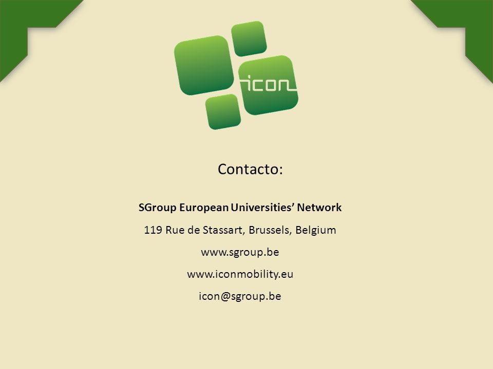 Contacto: SGroup European Universities Network 119 Rue de Stassart, Brussels, Belgium www.sgroup.be www.iconmobility.eu icon@sgroup.be