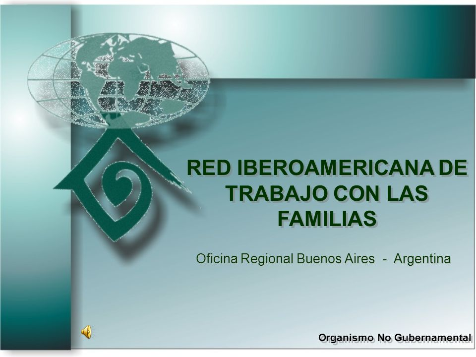 RED IBEROAMERICANA DE TRABAJO CON LAS FAMILIAS Organismo No Gubernamental RED IBEROAMERICANA DE TRABAJO CON LAS FAMILIAS Organismo No Gubernamental Oficina Regional Buenos Aires - Argentina