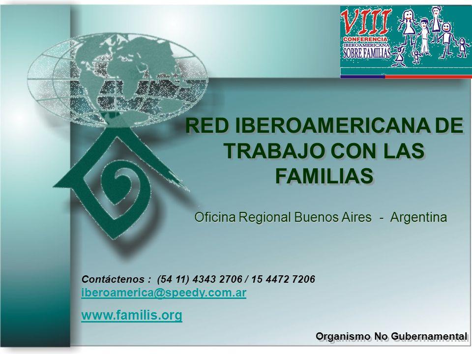 RED IBEROAMERICANA DE TRABAJO CON LAS FAMILIAS Organismo No Gubernamental RED IBEROAMERICANA DE TRABAJO CON LAS FAMILIAS Organismo No Gubernamental Oficina Regional Buenos Aires - Argentina Contáctenos : (54 11) 4343 2706 / 15 4472 7206 iberoamerica@speedy.com.ar iberoamerica@speedy.com.ar www.familis.org