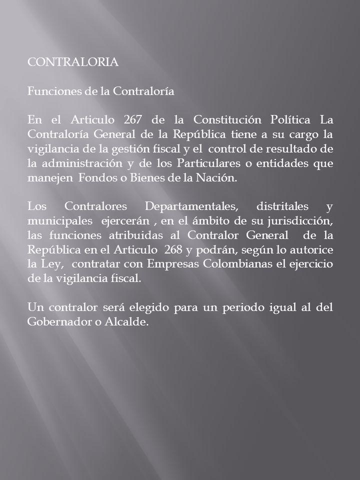 CONTRALORIA Funciones de la Contraloría En el Articulo 267 de la Constitución Política La Contraloría General de la República tiene a su cargo la vigi