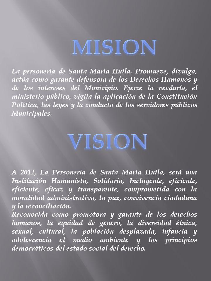La personería de Santa María Huila. Promueve, divulga, actúa como garante defensora de los Derechos Humanos y de los intereses del Municipio. Ejerce l